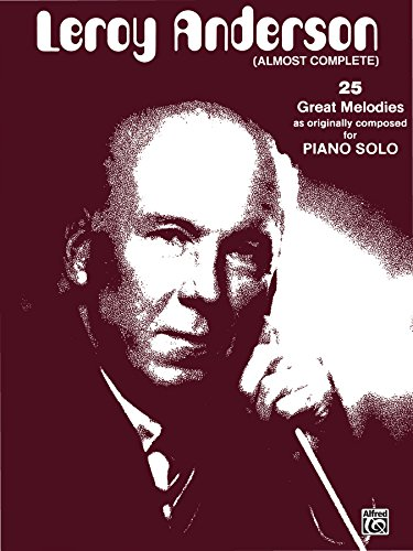 Music Original Complete Piano (Leroy Anderson (Almost Complete): Late Intermediate Original Piano Solos)