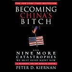 Becoming China's Bitch: And Nine More Catastrophes We Must Avoid Right Now | Peter D. Kiernan
