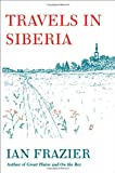 Travels in Siberia, Ian Frazier, 0374278725