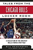 Tales from the Chicago Bulls Locker Room, Bill Wennington and Kent McDill, 1613216424