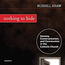 Nothing to Hide: Secrecy, Communication, and Communion in the Catholic Church Audiobook by Russell Shaw Narrated by Kara Shallenberg