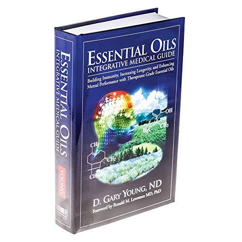 Essential Oils Integrative Medical Guide: Building Immunity, Increasing Longevity, and Enhancing Men