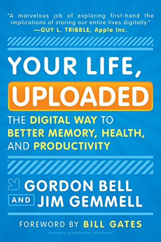 Your Life, Uploaded: The Digital Way to Better Memory, Health, and Productivity ()