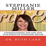 Stephanie Miller: Understanding the Life and Teachings of Stephanie Miller - Actress, Radio Personally, Political Activist, and American Patriot | Dr. Ruth Carr