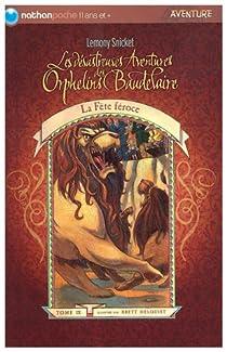 Les Désastreuses aventures des orphelins Baudelaire, tome 9 : La fête féroce par Handler