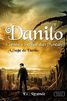 Danilo Contra o Senhor das Moscas (A Saga de Danilo Livro 1) por [Rezende, E.C. ]