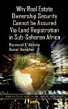 Why Real Estate Ownership Security Cannot Be Assured Via Land Registration in Sub-Saharan Africa (African Political, Economic, and Security Issues)