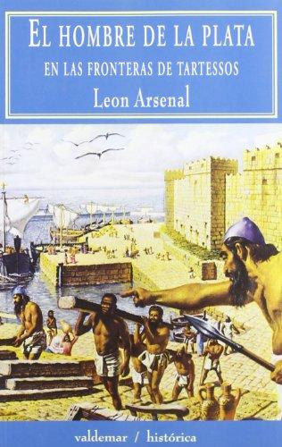Descargar Libro El Hombre De La Plata: En Las Fronteras De Tartessos León Arsenal