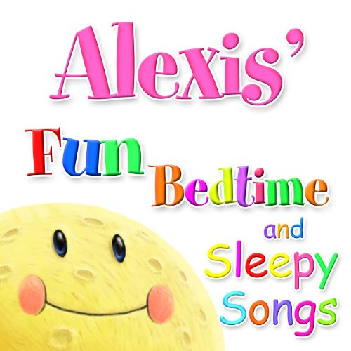 Fun Bedtime And Sleepy Songs For Alexis