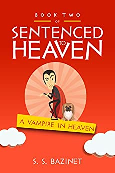 A Vampire In Heaven (SENTENCED TO HEAVEN Book 2) by [Bazinet, S. S.]