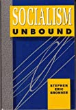 Socialism Unbound, Stephen E. Bronner, 0415901014