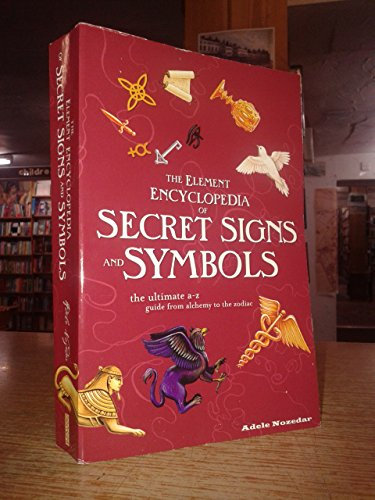 THE ELEMENT ENCYCLOPEDIA OF SECRET SIGNS AND SYMBOLS The Ultimate A - Z Guide From Alchemy To The Zodiac (Element Symbol Bronze)