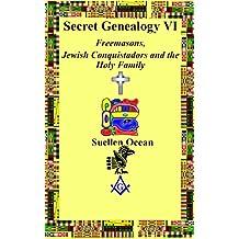 Secret Genealogy VI: Freemasons, Jewish Conquistadors and the Holy Family