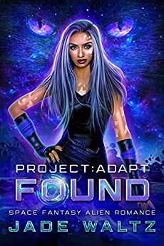Project: Adapt - Found: A Space Fantasy Alien Romance Series - Book 1 by [Waltz, Jade]