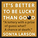 It's Better to Be Lucky Than Good | Sonya Larson