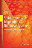 Stabilization and Regulation of Nonlinear Systems : A Robust and Adaptive Approach, Chen, Zhiyong and Huang, Jie, 3319088335