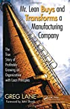 lean company - Mr. Lean Buys and Transforms a Manufacturing Company: The True Story of Profitably Growing an Organization with Lean Principles