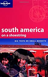 South America on a Shoestring (Lonely Planet Shoestring Guide)