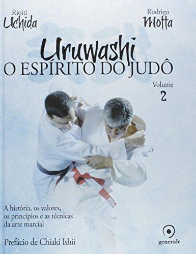 Uruwashi: O espírito do judô - A história, os valores, os princípios e as técnicas da arte marcial: Volume 2