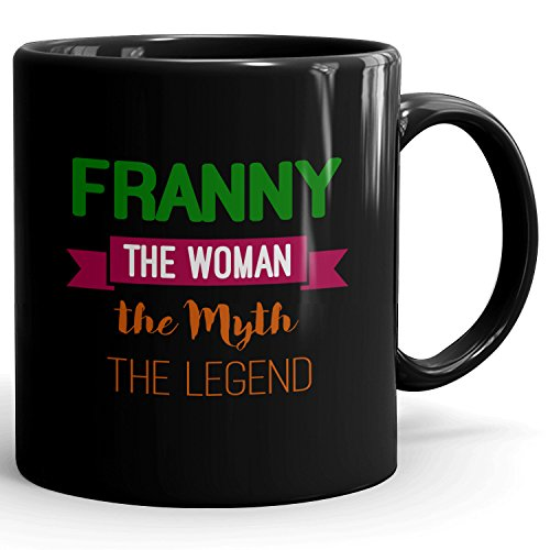 Franny on cup - The Woman The Myth The Legend - Ceramic Cup for Coffee, Tea & Chocolate - 11oz Black Mug - Green