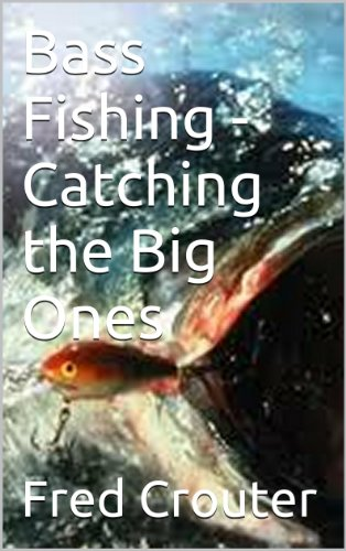 Bass Fishing - Catching the Big Ones