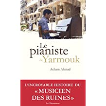 Le pianiste de Yarmouk (CAHIERS LIBRES) (French Edition)
