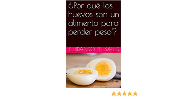 ¿Por qué los huevos son un alimento para perder peso? (Spanish Edition) - Kindle edition by cuidando tu salud. Health, Fitness & Dieting Kindle eBooks ...
