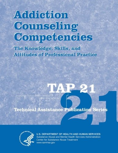 Addiction Counseling Competencies: The Knowledge, Skills, and Attitudes of Professional Practice (Tap 21)