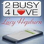 2 Busy 4 Love | Lucy Hepburn