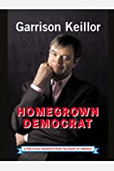 Homegrown Democrat: A Few Plain Thoughts from the Heart of America Kindle Edition