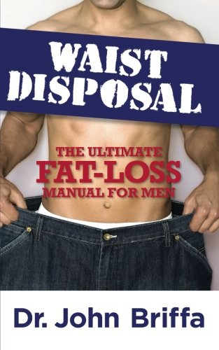 Waist Disposal: The Ultimate Fat-Loss Manual for Men