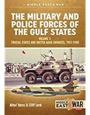 The Military and Police Forces of the Gulf States. Volume 1: Trucial States and United Arab Emirates, 1951-1980