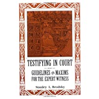 Testifying in Court: Guidelines and Maxims For the Expert Witness
