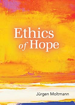 Ethics of Hope by [Moltmann, Jurgen]
