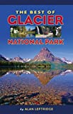 The Best of Glacier National Park, Alan Leftridge, 1560375604