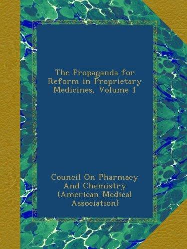 The Propaganda For Reform In Proprietary Medicines  Volume 1