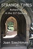 Strange Times (Richard III in the 21st-century) (Volume 3)