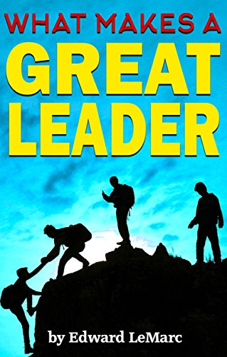 What Makes a Great Leader?: Discover How to Be a Leader ...
