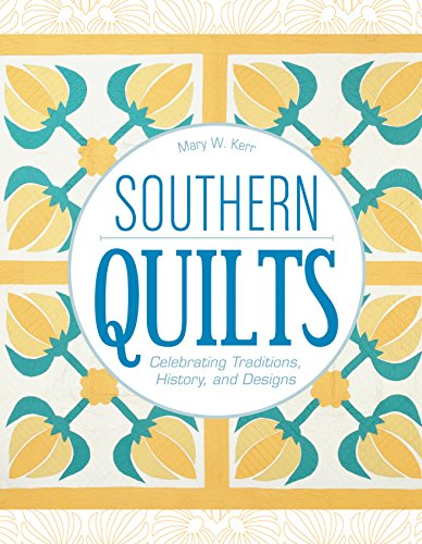 Best! Southern Quilts: Celebrating Traditions, History, and Designs [E.P.U.B]