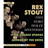 Two Nero Wolfe Mysteries: The Golden Spiders & Murder by the Book: Written by Rex Stout, 2011 Edition, (Unabridged Edition) Publisher: AudioGO [Audio CD]
