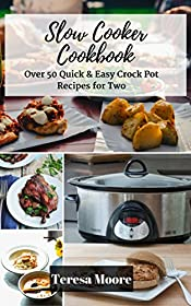 Slow Cooker Cookbook: Over 50 Quick & Easy Crock Pot Recipes for Two