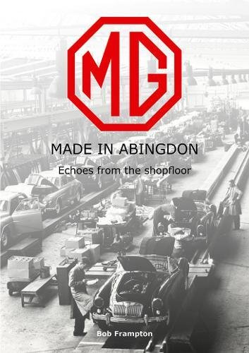 MG, Made in Abingdon: Echoes from the - Floor Abingdon