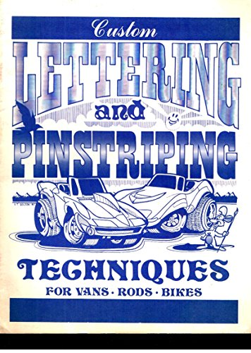 Custom Lettering and Pinstriping Techniques: For Vans, Rods, Bikes