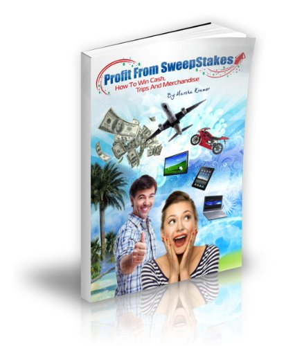 Profit From Sweepstakes: How To Win Cash, Trips & Merchandise