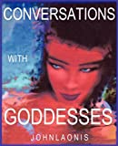 Conversations with Goddesses, John Laonis, 143271452X