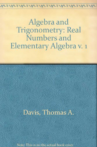 Algebra and Trigonometry: Real Numbers and Elementary Algebra v. 1