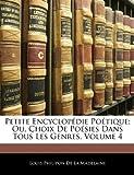 Petite Encyclopédie Poétique; Ou, Choix de Poésies Dans Tous les Genres, Louis Philipon De La Madelaine, 1141604876