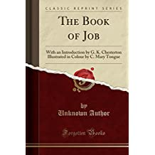 The Book of Job: With an Introduction by G. K. Chesterton Illustrated in Colour by C. Mary Tongue (Classic Reprint)