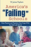 America's Failing Schools: How Parents and Teachers Can Cope With No Child Left Behind, W. James Popham, 0415951283