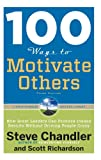 100 Ways to Motivate Others, Third Edition: How Great Leaders Can Produce Insane Results Without Driving People Crazy